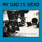 My Dad Is Dead - Baby's Got a Problem