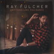 Anything Like You Dance - Ray Fulcher - Ray Fulcher