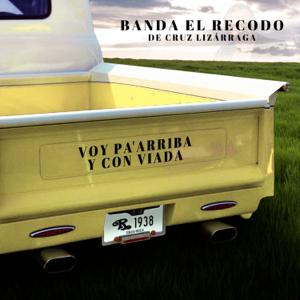 Banda El Recodo de Cruz Lizárraga - Voy Pa'Arriba Y Con Viada