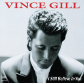 I Still Believe In You Vince Gill - Vince Gill
