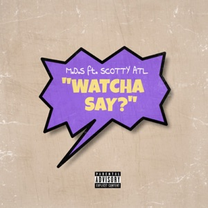 Watcha Say? (feat. Scotty ATL) - Single Mp3 Download
