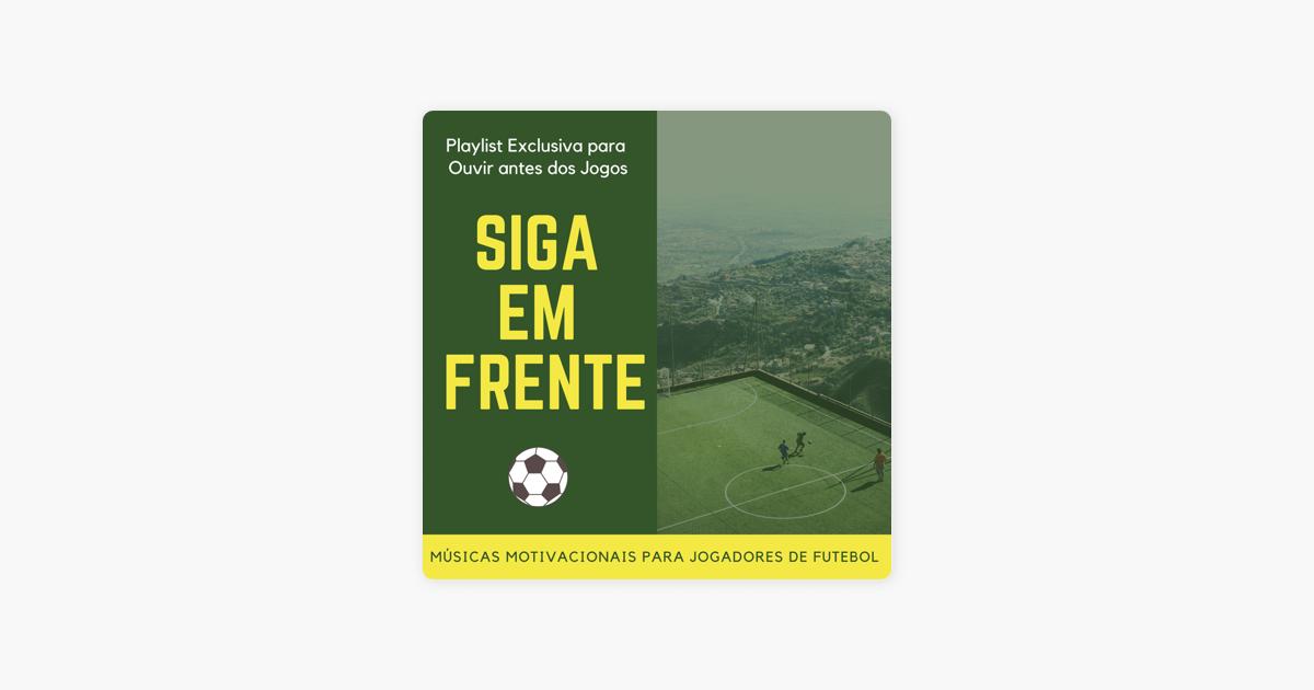 Siga Em Frente Playlist Exclusiva Para Ouvir Antes Dos Jogos Músicas Motivacionais Para Jogadores De Futebol Por João Especial