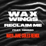 Wax Wings - Reclaim Me (feat. Nimmo) [Maya Jane Coles Remix]