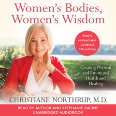 Women's Bodies, Women's Wisdom (Revised and Updated): Creating Physical and Emotional Health and Healing (Unabridged)