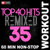 Top 40 Hits Remixed Vol. 35 (Non-Stop Workout Mix) - Power Music Workout