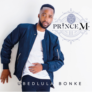 Prince M. - Ubedlula Bonke