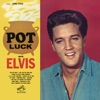 Pot Luck, Elvis Presley