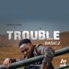 Trouble - Basicz
