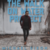 Michael Dixon - The Walk On Water Project  artwork