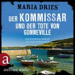 Der Kommissar und der Tote von Gonneville - Ein Kriminalroman aus der Normandie - Kommissar Philippe Lagarde, Band 5 (Ungekürzt)