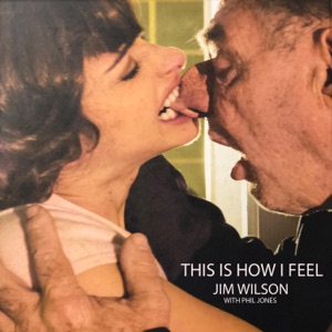 Jim Wilson & Phil Jones - This Is How I Feel feat. Marc Ford, Robert Davis, Phil Parlapiano, Michael Mennell, Gia Ciambotti & Lisa Frazier