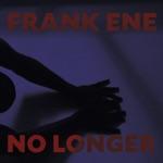Frank Ene - No Longer