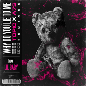 Topic & A7S - Why Do You Lie To Me feat. Lil Baby [Besomorph Remix]