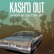 Good At Gettin' By - Kash'd Out - Kash'd Out