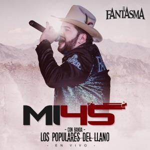 El Fantasma - Mi 45 feat. Banda Los Populares Del Llano [En Vivo]