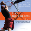 George Dohrmann - Play Their Hearts Out: A Coach, His Star Recruit, and the Youth Basketball Machine  artwork