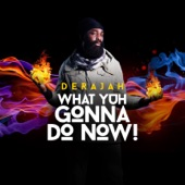 Derajah - What Yuh Gonna Do Now