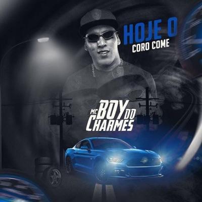 Hoje o Coro Come - Single - MC Boy do Charmes