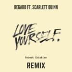 songs like Love Yourself (feat. Scarlett Quinn) [Robert Cristian Remix]