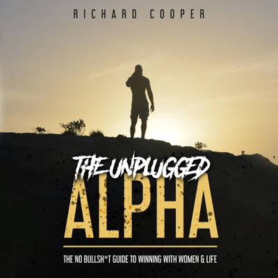 The Unplugged Alpha: The No Bullsh*t Guide to Winning with Women & Life (Unabridged)
