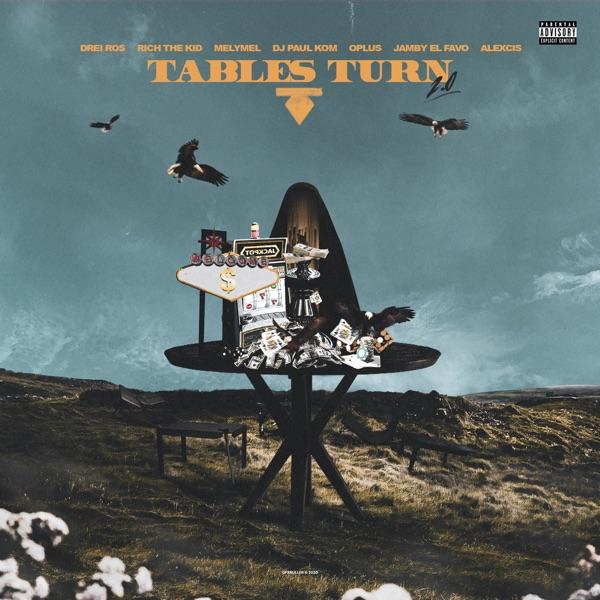 Tables Turn 2.0 (feat. Rich The Kid, DJ Paul, Alexcis & MelyMel) - Single