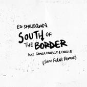 Ed Sheeran;Cardi B;Camila Cabello - South of the Border (feat. Camila Cabello & Cardi B) [Sam Feldt Remix]