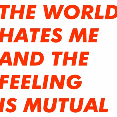 The World Hates Me and the Feeling Is Mutual - Six By Seven