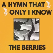 The Berries - A Hymn That Only I Know