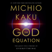 The God Equation: The Quest for a Theory of Everything (Unabridged)