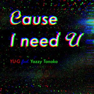 YU-G - Cause I need U feat. Yazzy Tanaka