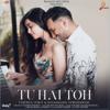 Ash King, Palak Muchhal & Palash Muchhal - Tu Hai Toh artwork