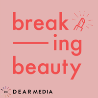 Breaking Beauty Podcast podcast