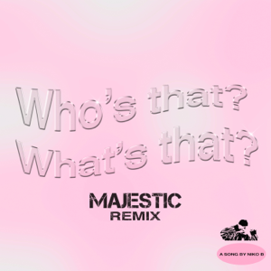 Niko B & Majestic - Who's That What's That (Majestic Remix)