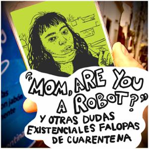"Emily And - ""Mom, Are You a Robot?"" y Otras Dudas Existenciales Falopas de Cuarentena"