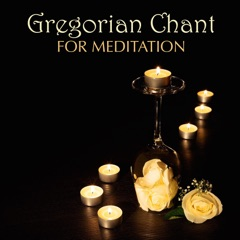Gregorian Chant for Meditation - Spiritual Hymns and Meditative Music for Deep Concentration and Inner Meditation