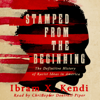 Stamped from the Beginning: A Definitive History of Racist Ideas in America - Ibram X. Kendi