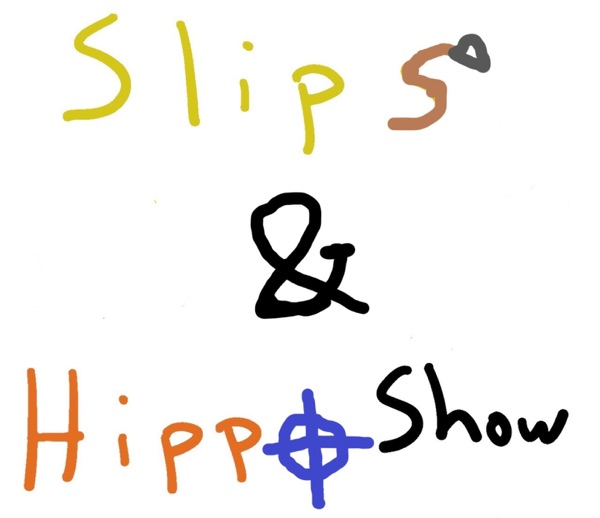 The Slips and Hippo Show