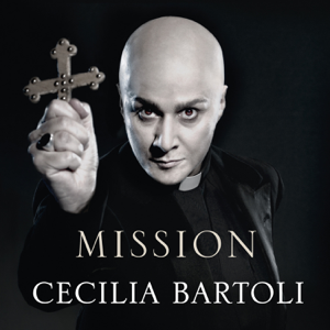 Cecilia Bartoli, Philippe Jaroussky, I Barocchisti & Diego Fasolis - Steffani: Mission (Deluxe Version)