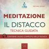 Meditazione. Il distacco: Tecnica guidata - Paul L. Green