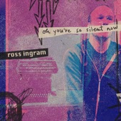 Ross Ingram - Oh You're So Silent Now