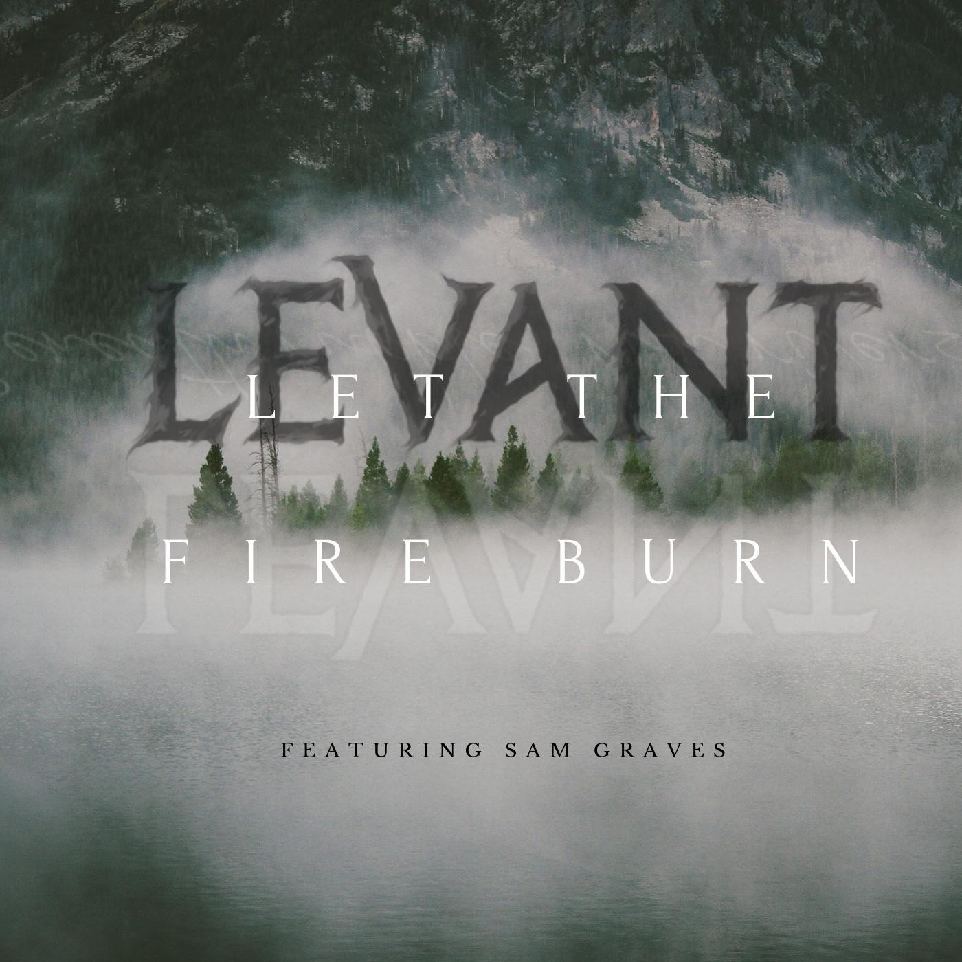 Levant - Let the Fire Burn (feat. Sam Graves) [Single] (2019)