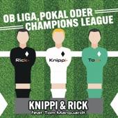 Knippi & Rick - Ob Liga, Pokal oder Championsleague (feat. Tom Marquardt)
