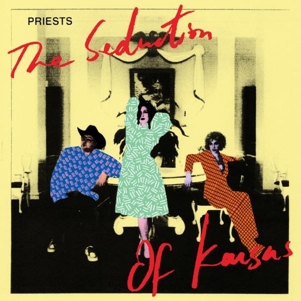 Priests - The Seduction of Kansas song lyrics