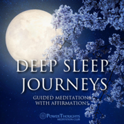 Deep Sleep Journeys (Guided Meditations with Affirmations) - PowerThoughts Meditation Club - PowerThoughts Meditation Club