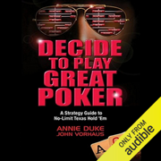 Decide to Play Great Poker: A Strategy Guide to No-limit Texas Hold Em (Unabridged)