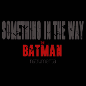 "Something In the Way (From ""The Batman"" Trailer) [feat. Jason Soares]"
