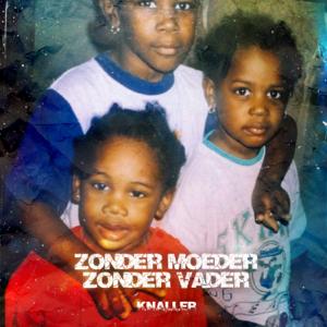 KNALLER - Zonder Moeder Zonder Vader