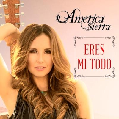 Eres Mi Todo - Single - América Sierra
