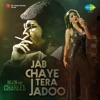Jab Chaye Tera Jadoo From Main Aur Charles Single