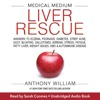 Anthony William - Medical Medium Liver Rescue: Answers to Eczema, Psoriasis, Diabetes, Strep, Acne, Gout, Bloating, Gallstones, Adrenal Stress, Fatigue, Fatty Liver, Weight Issues, SIBO & Autoimmune Disease (Unabridged)  artwork